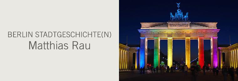 Berlin Stadtgeschichte(n) - Matthias Rau